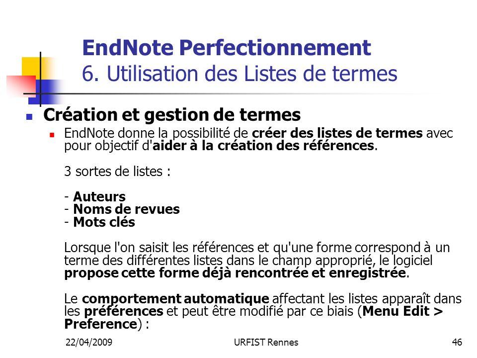 22/04/2009URFIST Rennes46 EndNote Perfectionnement 6. Utilisation des Listes de termes Création et gestion de termes EndNote donne la possibilité de c