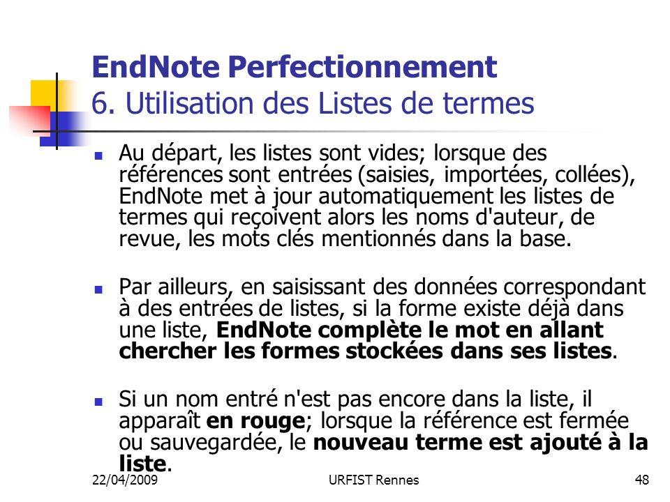 22/04/2009URFIST Rennes48 EndNote Perfectionnement 6. Utilisation des Listes de termes Au départ, les listes sont vides; lorsque des références sont e