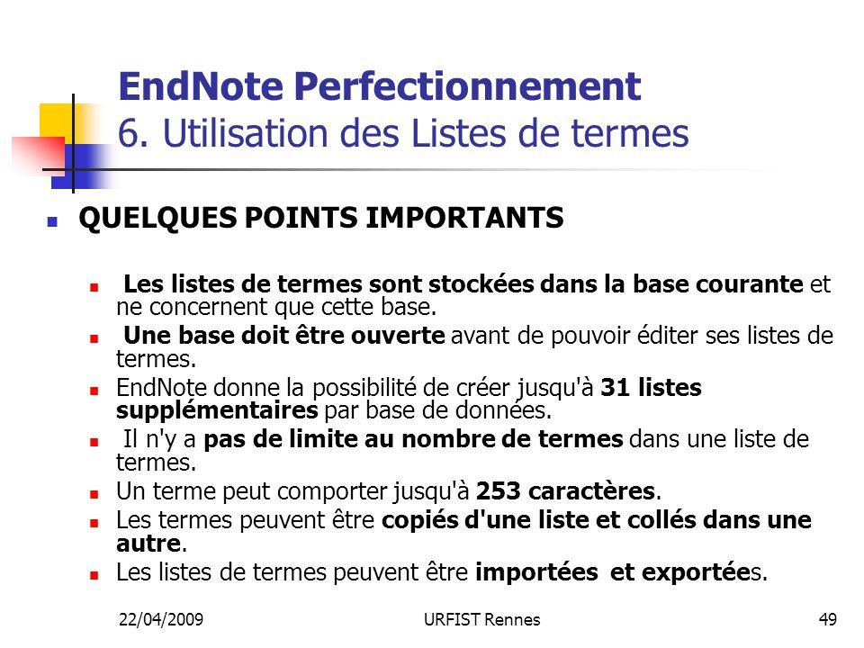 22/04/2009URFIST Rennes49 EndNote Perfectionnement 6. Utilisation des Listes de termes QUELQUES POINTS IMPORTANTS Les listes de termes sont stockées d