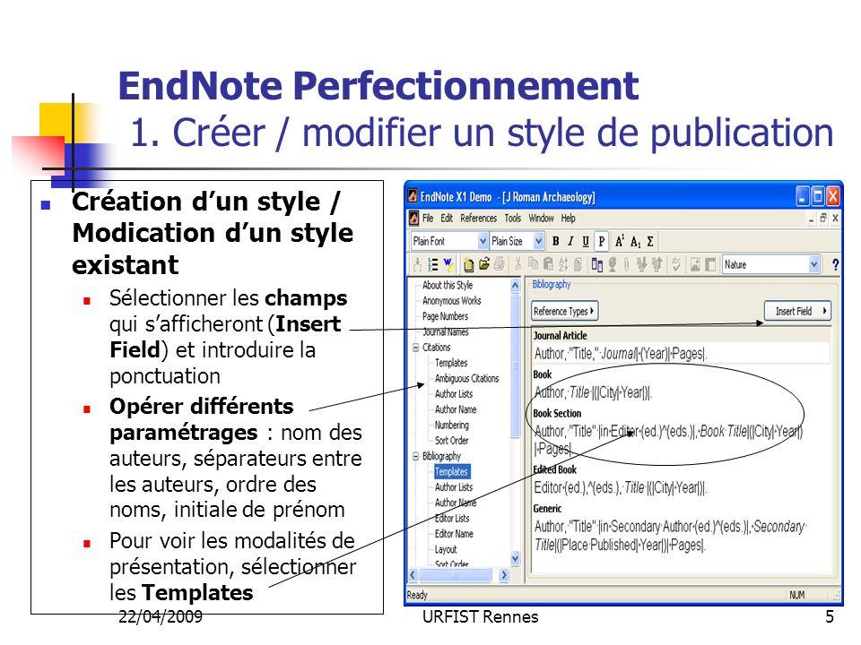 22/04/2009URFIST Rennes5 EndNote Perfectionnement 1. Créer / modifier un style de publication Création dun style / Modication dun style existant Sélec