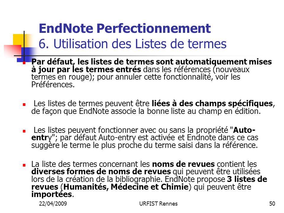22/04/2009URFIST Rennes50 EndNote Perfectionnement 6. Utilisation des Listes de termes Par défaut, les listes de termes sont automatiquement mises à j