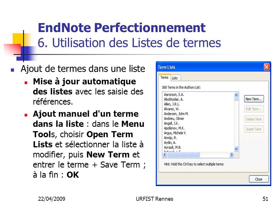 22/04/2009URFIST Rennes51 EndNote Perfectionnement 6. Utilisation des Listes de termes Ajout de termes dans une liste Mise à jour automatique des list