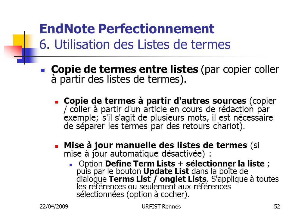 22/04/2009URFIST Rennes52 EndNote Perfectionnement 6. Utilisation des Listes de termes Copie de termes entre listes (par copier coller à partir des li
