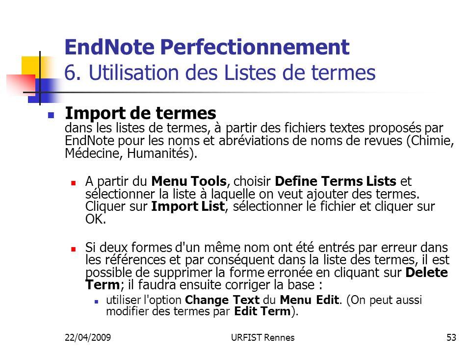 22/04/2009URFIST Rennes53 EndNote Perfectionnement 6. Utilisation des Listes de termes Import de termes dans les listes de termes, à partir des fichie