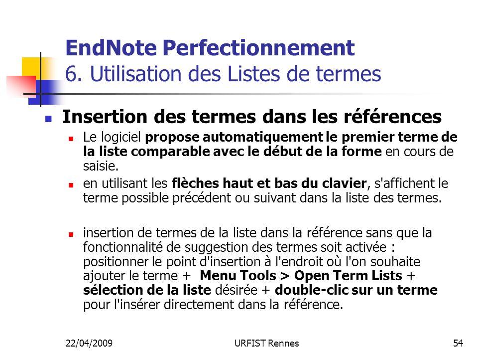 22/04/2009URFIST Rennes54 EndNote Perfectionnement 6. Utilisation des Listes de termes Insertion des termes dans les références Le logiciel propose au