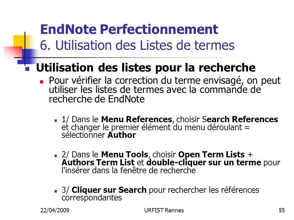 22/04/2009URFIST Rennes55 EndNote Perfectionnement 6. Utilisation des Listes de termes Utilisation des listes pour la recherche Pour vérifier la corre