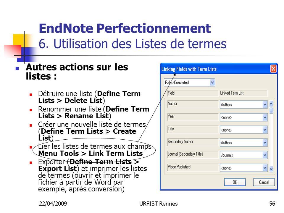 22/04/2009URFIST Rennes56 EndNote Perfectionnement 6. Utilisation des Listes de termes Autres actions sur les listes : Détruire une liste (Define Term