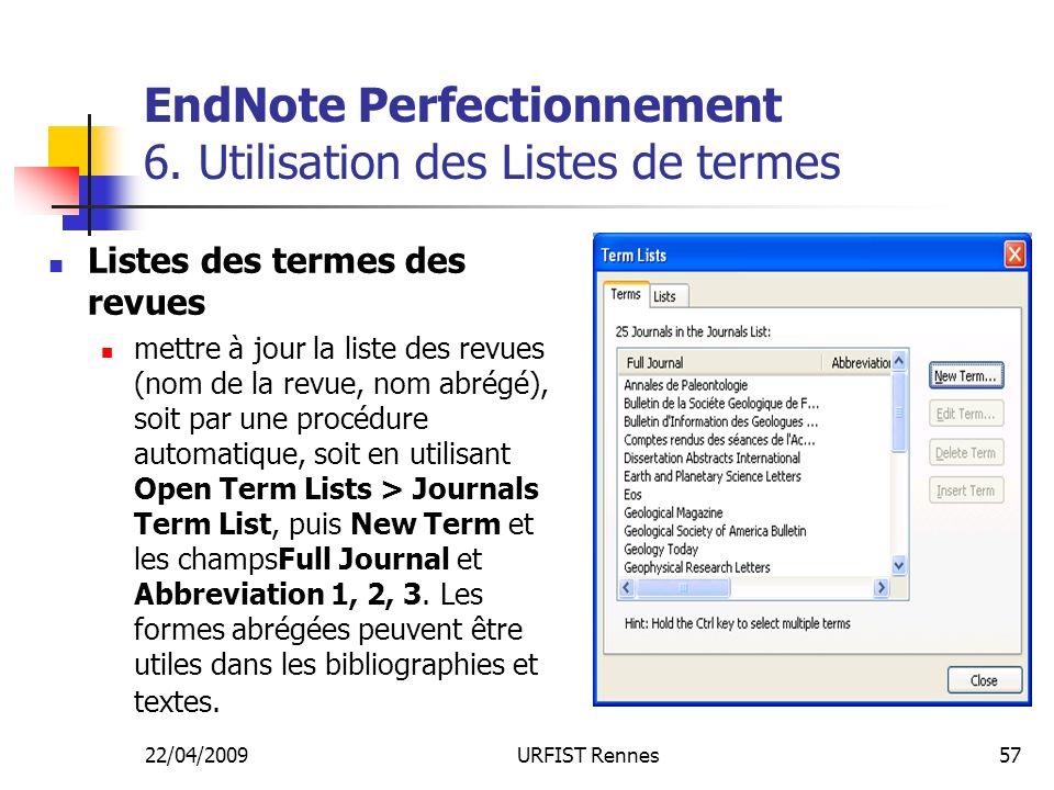 22/04/2009URFIST Rennes57 EndNote Perfectionnement 6. Utilisation des Listes de termes Listes des termes des revues mettre à jour la liste des revues