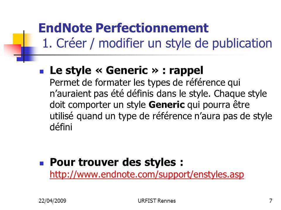 22/04/2009URFIST Rennes7 EndNote Perfectionnement 1. Créer / modifier un style de publication Le style « Generic » : rappel Permet de formater les typ