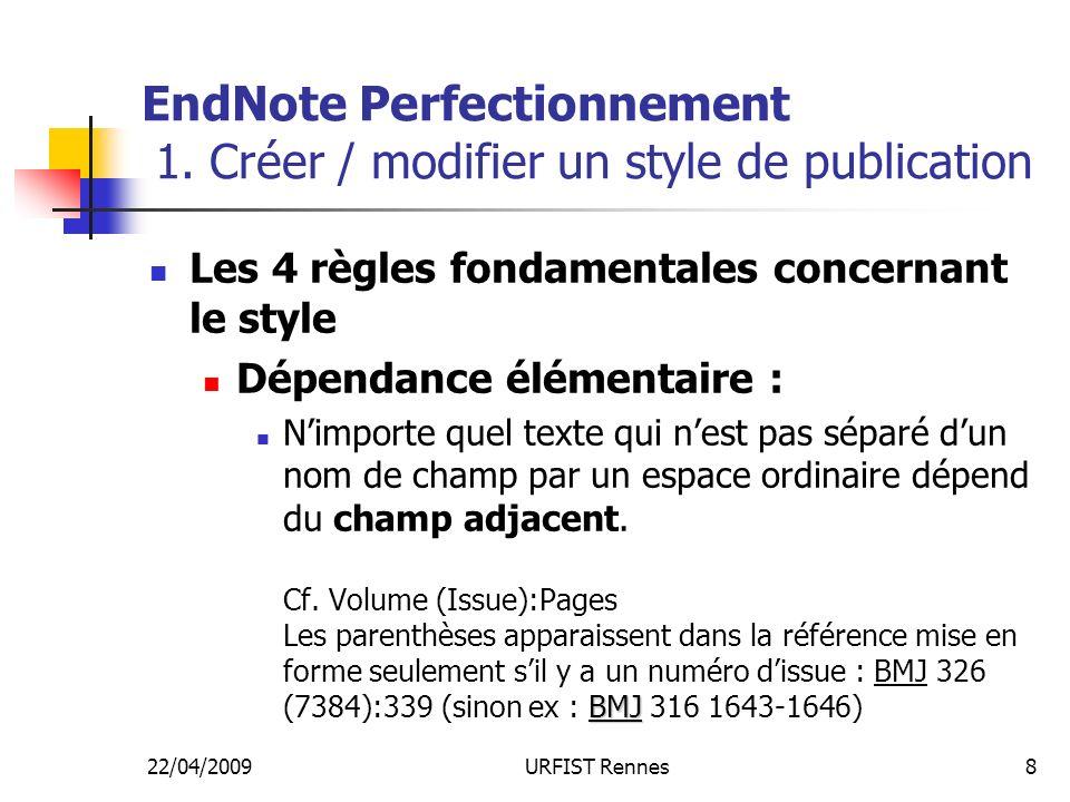 22/04/2009URFIST Rennes8 EndNote Perfectionnement 1. Créer / modifier un style de publication Les 4 règles fondamentales concernant le style Dépendanc