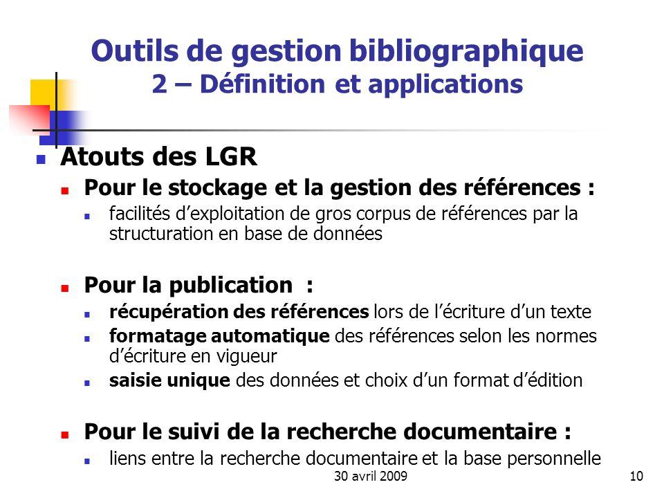 30 avril 200910 Outils de gestion bibliographique 2 – Définition et applications Atouts des LGR Pour le stockage et la gestion des références : facili