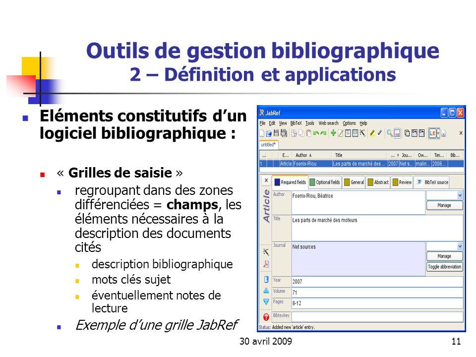 30 avril 200911 Outils de gestion bibliographique 2 – Définition et applications Eléments constitutifs dun logiciel bibliographique : « Grilles de sai