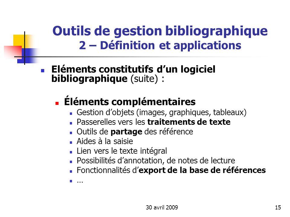 30 avril 200915 Outils de gestion bibliographique 2 – Définition et applications Eléments constitutifs dun logiciel bibliographique (suite) : Éléments