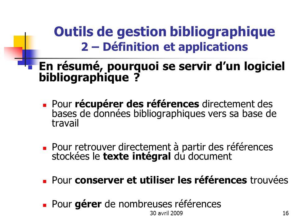 30 avril 200916 Outils de gestion bibliographique 2 – Définition et applications En résumé, pourquoi se servir dun logiciel bibliographique ? Pour réc