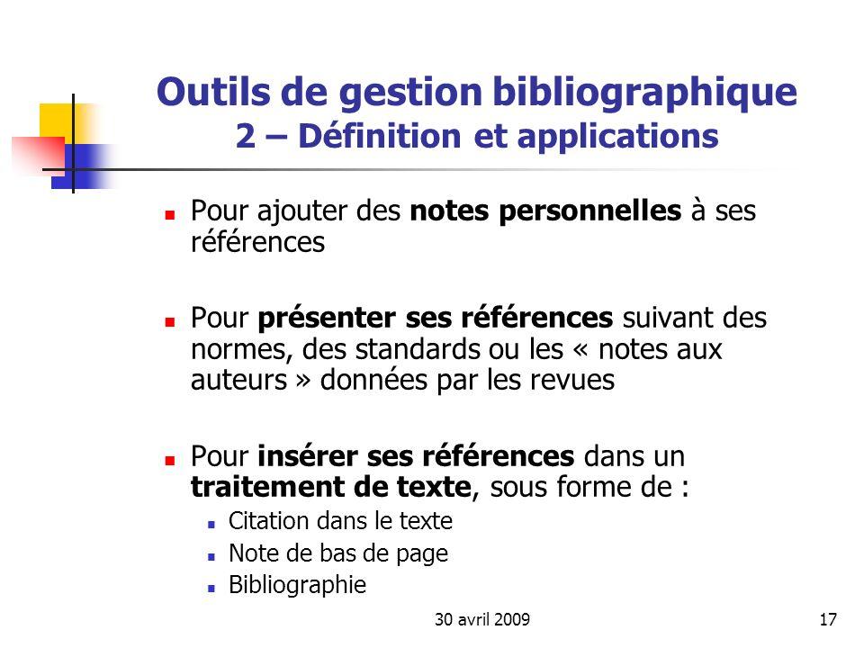 30 avril 200917 Outils de gestion bibliographique 2 – Définition et applications Pour ajouter des notes personnelles à ses références Pour présenter s
