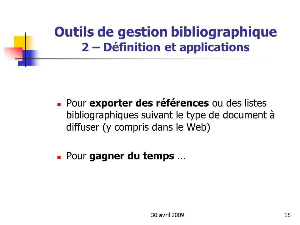 30 avril 200918 Outils de gestion bibliographique 2 – Définition et applications Pour exporter des références ou des listes bibliographiques suivant l