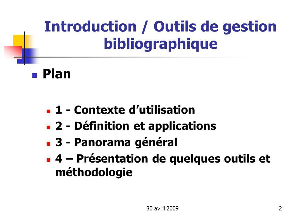 30 avril 20092 Introduction / Outils de gestion bibliographique Plan 1 - Contexte dutilisation 2 - Définition et applications 3 - Panorama général 4 –
