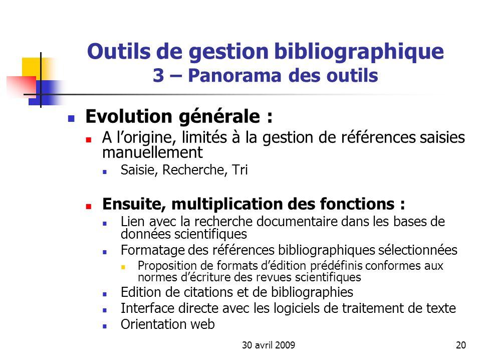 30 avril 200920 Outils de gestion bibliographique 3 – Panorama des outils Evolution générale : A lorigine, limités à la gestion de références saisies
