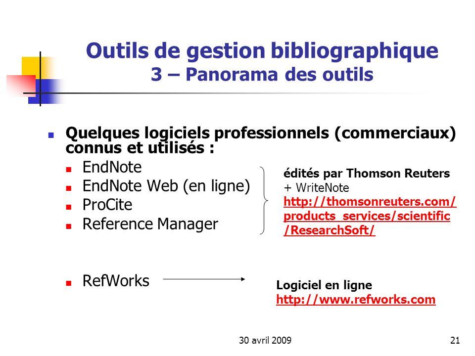 30 avril 200921 Outils de gestion bibliographique 3 – Panorama des outils Quelques logiciels professionnels (commerciaux) connus et utilisés : EndNote