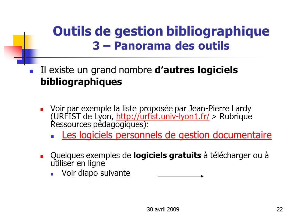 30 avril 200922 Outils de gestion bibliographique 3 – Panorama des outils Il existe un grand nombre dautres logiciels bibliographiques Voir par exempl