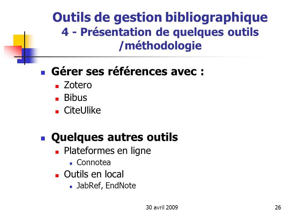 30 avril 200926 Outils de gestion bibliographique 4 - Présentation de quelques outils /méthodologie Gérer ses références avec : Zotero Bibus CiteUlike