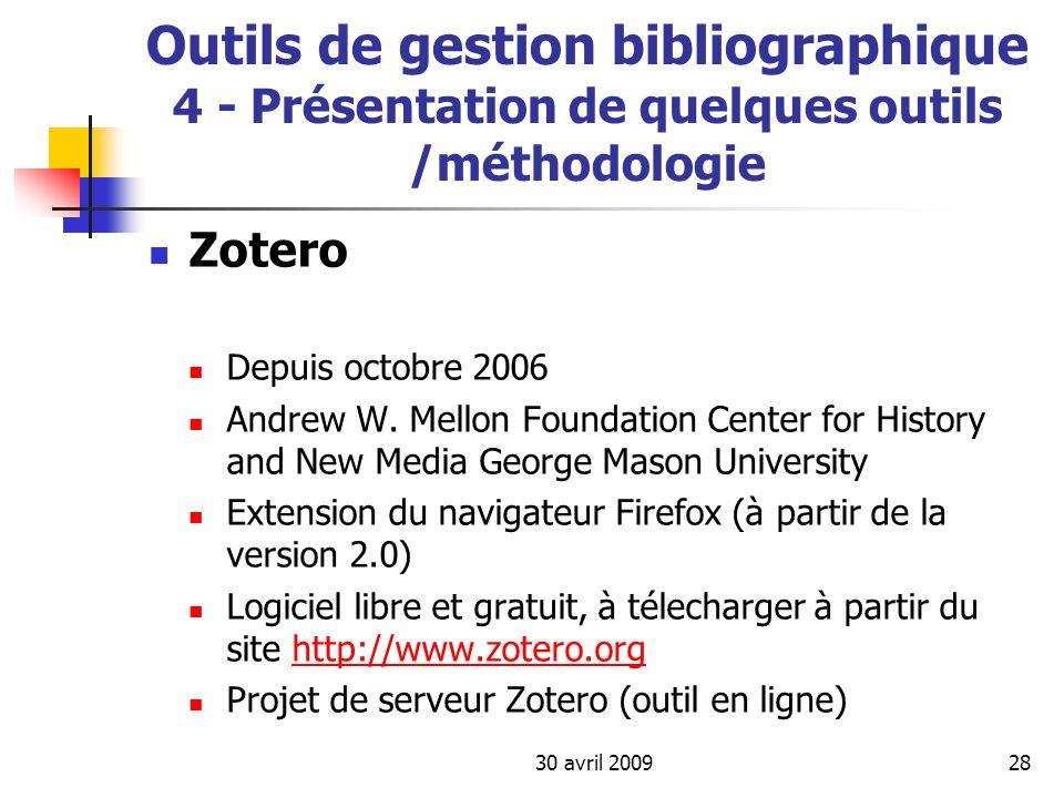 30 avril 200928 Outils de gestion bibliographique 4 - Présentation de quelques outils /méthodologie Zotero Depuis octobre 2006 Andrew W. Mellon Founda