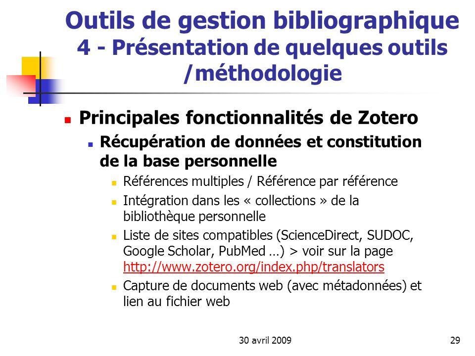 30 avril 200929 Outils de gestion bibliographique 4 - Présentation de quelques outils /méthodologie Principales fonctionnalités de Zotero Récupération