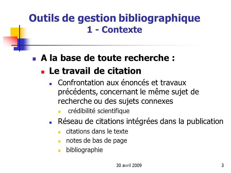 30 avril 20093 Outils de gestion bibliographique 1 - Contexte A la base de toute recherche : Le travail de citation Confrontation aux énoncés et trava