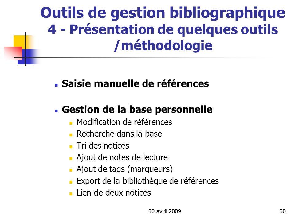 30 avril 200930 Outils de gestion bibliographique 4 - Présentation de quelques outils /méthodologie Saisie manuelle de références Gestion de la base p