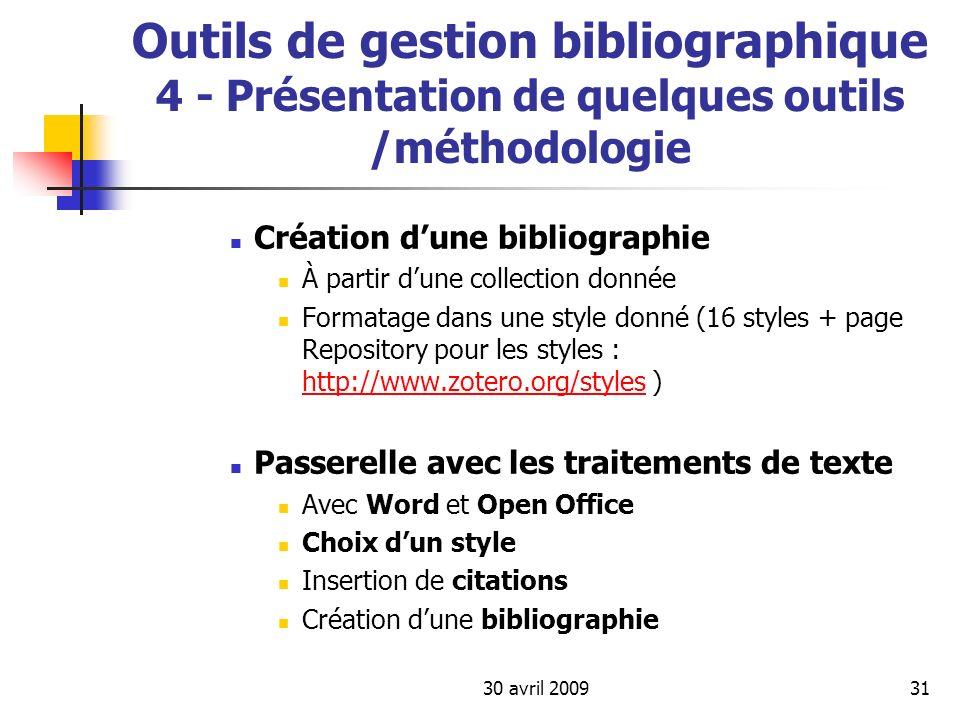 30 avril 200931 Outils de gestion bibliographique 4 - Présentation de quelques outils /méthodologie Création dune bibliographie À partir dune collecti