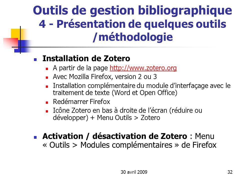 30 avril 200932 Outils de gestion bibliographique 4 - Présentation de quelques outils /méthodologie Installation de Zotero A partir de la page http://