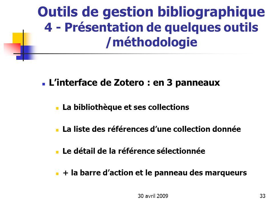 30 avril 200933 Outils de gestion bibliographique 4 - Présentation de quelques outils /méthodologie Linterface de Zotero : en 3 panneaux La bibliothèq