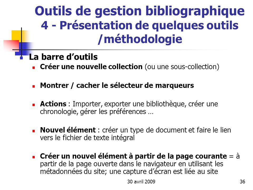 30 avril 200936 Outils de gestion bibliographique 4 - Présentation de quelques outils /méthodologie La barre doutils Créer une nouvelle collection (ou