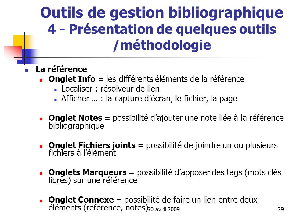 30 avril 200939 Outils de gestion bibliographique 4 - Présentation de quelques outils /méthodologie La référence Onglet Info = les différents éléments