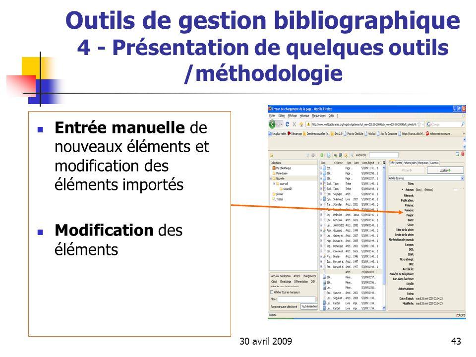 30 avril 200943 Outils de gestion bibliographique 4 - Présentation de quelques outils /méthodologie Entrée manuelle de nouveaux éléments et modificati