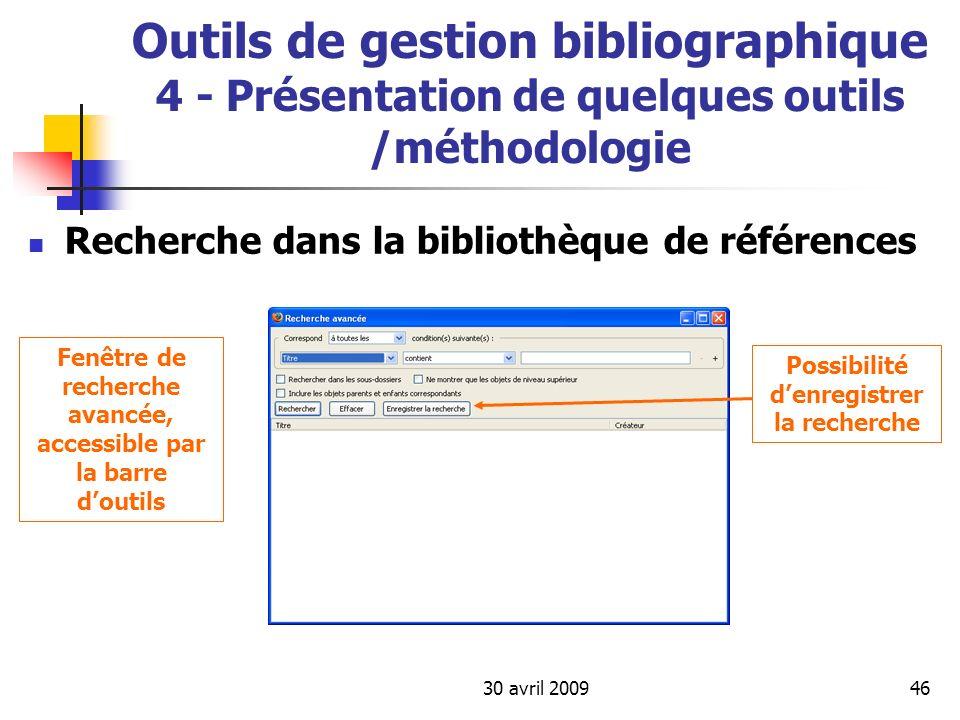 30 avril 200946 Outils de gestion bibliographique 4 - Présentation de quelques outils /méthodologie Recherche dans la bibliothèque de références Fenêt