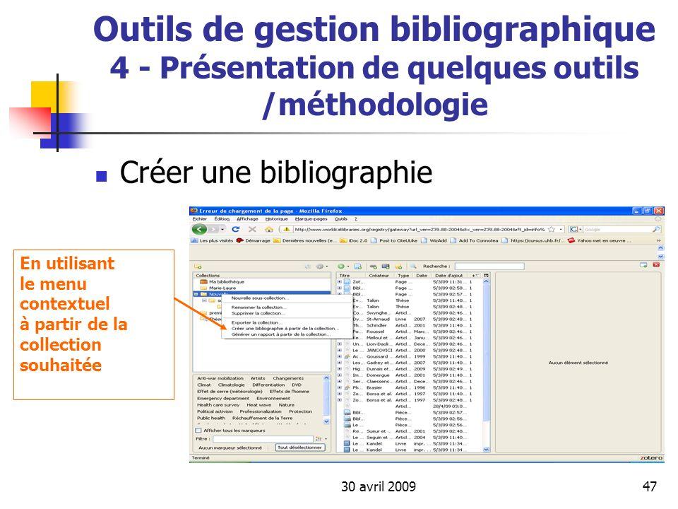30 avril 200947 Outils de gestion bibliographique 4 - Présentation de quelques outils /méthodologie Créer une bibliographie En utilisant le menu conte