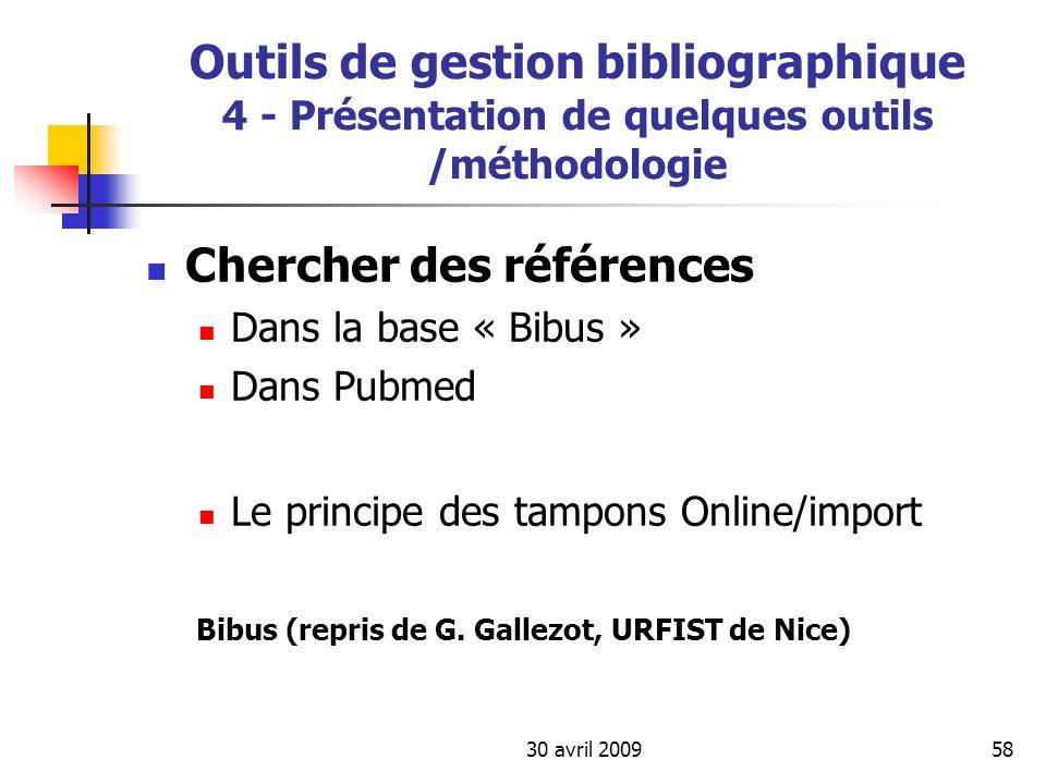 30 avril 200958 Outils de gestion bibliographique 4 - Présentation de quelques outils /méthodologie Chercher des références Dans la base « Bibus » Dan