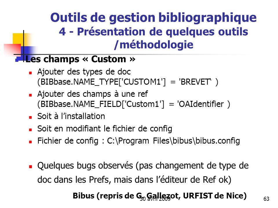 30 avril 200963 Les champs « Custom » Ajouter des types de doc (BIBbase.NAME_TYPE['CUSTOM1'] = 'BREVET ) Ajouter des champs à une ref (BIBbase.NAME_FI