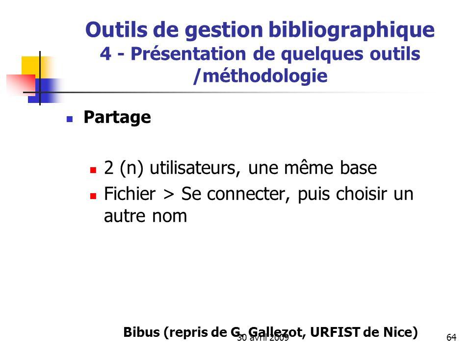 30 avril 200964 Partage 2 (n) utilisateurs, une même base Fichier > Se connecter, puis choisir un autre nom Bibus (repris de G. Gallezot, URFIST de Ni