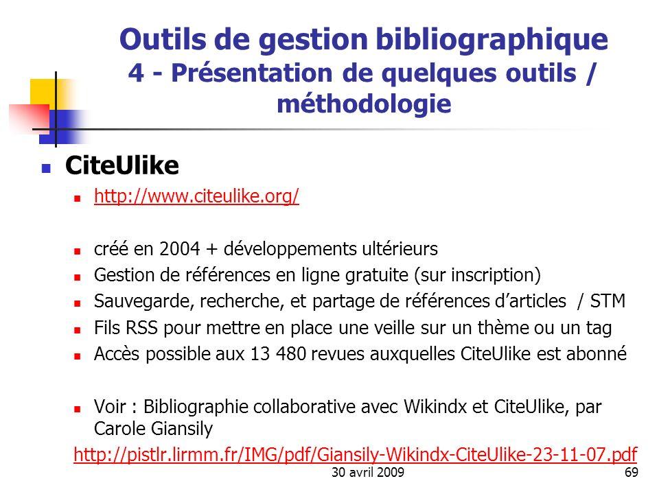 30 avril 200969 Outils de gestion bibliographique 4 - Présentation de quelques outils / méthodologie CiteUlike http://www.citeulike.org/ créé en 2004