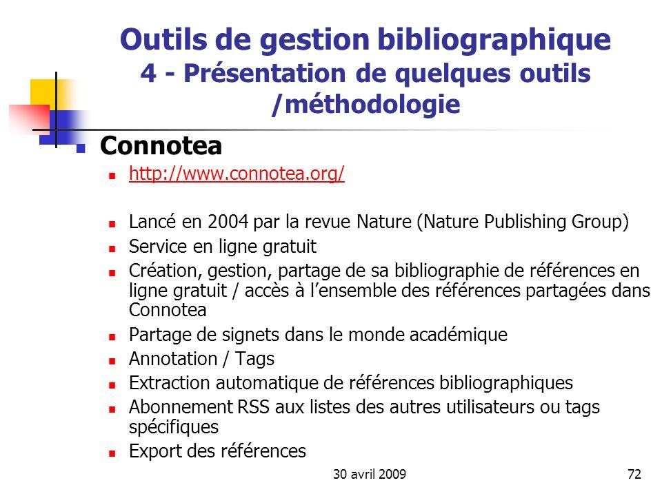 30 avril 200972 Outils de gestion bibliographique 4 - Présentation de quelques outils /méthodologie Connotea http://www.connotea.org/ Lancé en 2004 pa