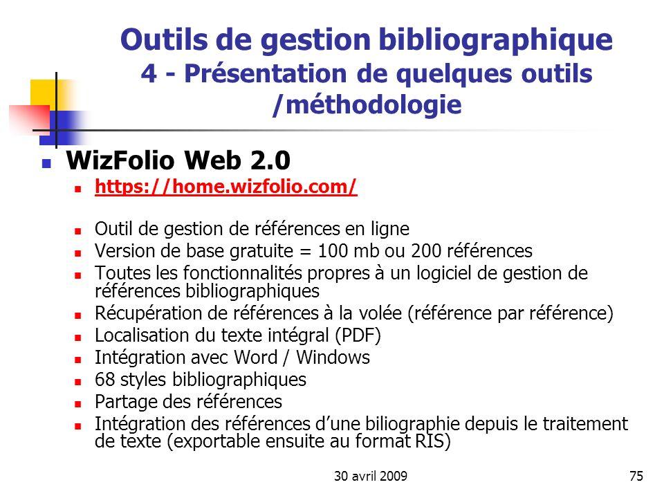 30 avril 200975 Outils de gestion bibliographique 4 - Présentation de quelques outils /méthodologie WizFolio Web 2.0 https://home.wizfolio.com/ Outil