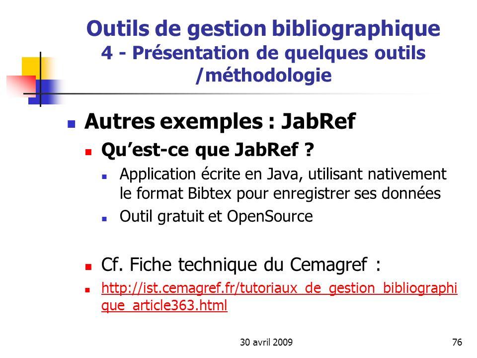 30 avril 200976 Outils de gestion bibliographique 4 - Présentation de quelques outils /méthodologie Autres exemples : JabRef Quest-ce que JabRef ? App