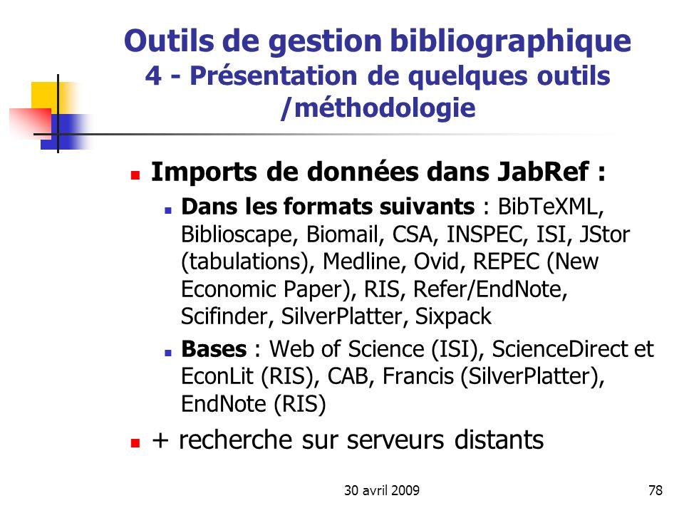30 avril 200978 Outils de gestion bibliographique 4 - Présentation de quelques outils /méthodologie Imports de données dans JabRef : Dans les formats