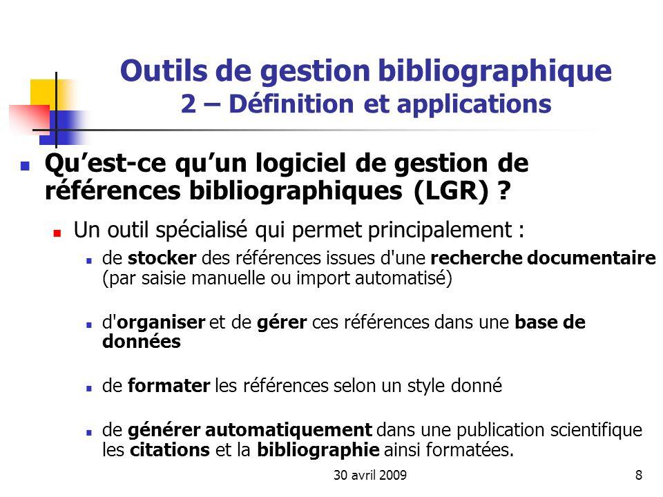 30 avril 200979 Outils de gestion bibliographique 4 - Présentation de quelques outils /méthodologie JabRef : Gestion du lien vers le texte intégral depuis la référence (pdf, ps, url, doi) Export : html, BibTeXML, Harvard RTF, EndNote… Citations : Liens vers éditeurs LaTeX Automatisation de lattribution dune étiquette BibTeX de type AuteurDate (icône baguette magique) Insertion de la référence à citer dans un fichier Latex par CTRL-K / CTRL-V {\citeToto2005} Option « Push selection » to WinEdt (éditeur LateX)
