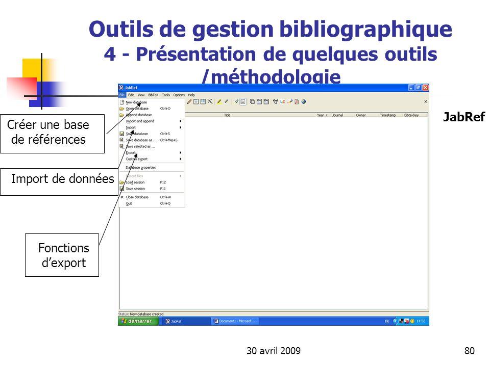 30 avril 200980 Outils de gestion bibliographique 4 - Présentation de quelques outils /méthodologie Créer une base de références Import de données Fon
