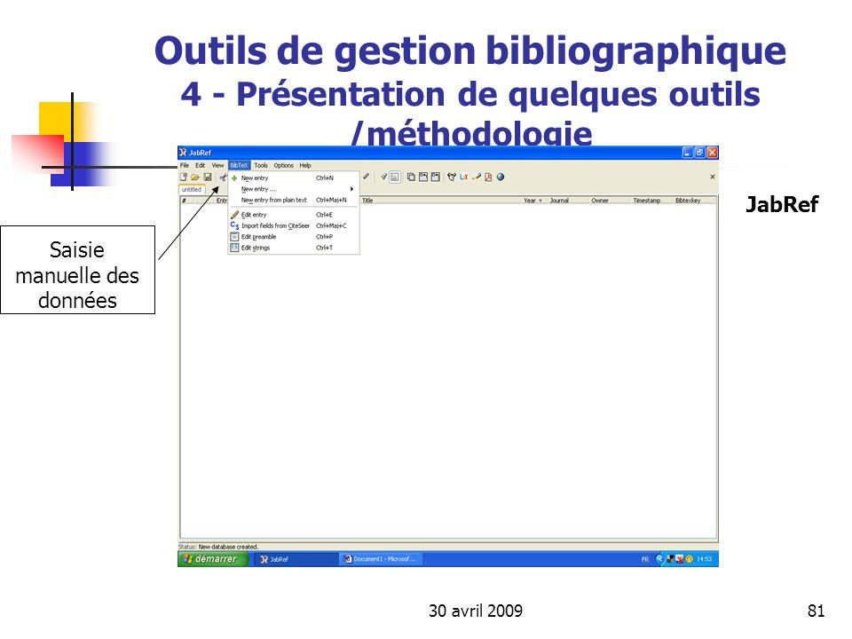 30 avril 200981 Outils de gestion bibliographique 4 - Présentation de quelques outils /méthodologie Saisie manuelle des données JabRef