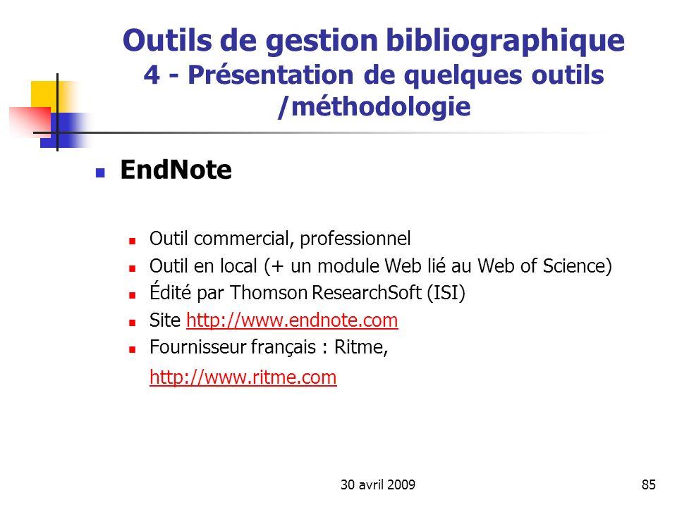 30 avril 200985 Outils de gestion bibliographique 4 - Présentation de quelques outils /méthodologie EndNote Outil commercial, professionnel Outil en l
