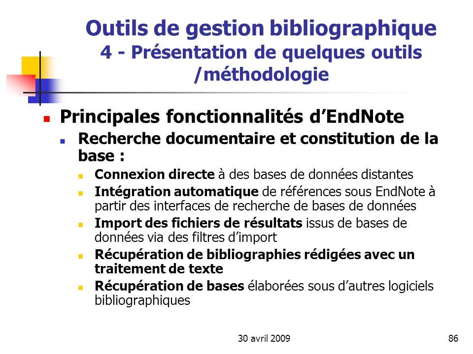 30 avril 200986 Outils de gestion bibliographique 4 - Présentation de quelques outils /méthodologie Principales fonctionnalités dEndNote Recherche doc